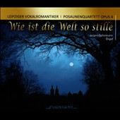 Wie ist die Welt so Stille (How is the world so still) / Leipziger Vokalromantiker; Opus 4 Trombone Quartet