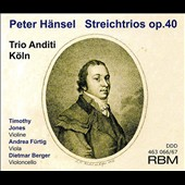 Peter Hänsel (1770-1831): Trios for String, Op. 40/1-3 / Timothy Jones, violin; Andrea Furtig, viola; Dietmar Berger, cello