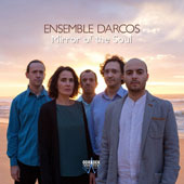Mirror of the Soul - Choral Ensemble Works / Ensemble Darcos