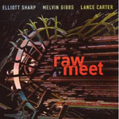 Elliott Sharp/Melvin Gibbs/Lance Carter: Raw Meet