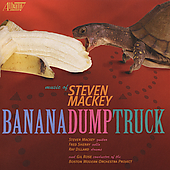 Mackey: Banana/Dump Truck / Steven Mackey, Fred Sherry