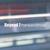 Beyond 7: Here and Now