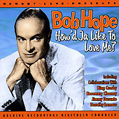Bob Hope: How'd Ja Like to Love Me [Remaster]