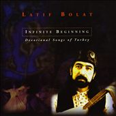 Latif Bolat: Infinite Beginning: Devotional Songs of Turkey
