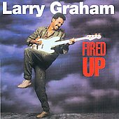 Larry Graham: Fired Up