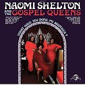 Naomi Shelton/Naomi Shelton & the Gospel Queens: What Have You Done, My Brother?