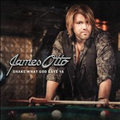James Otto: Shake What God Gave Ya