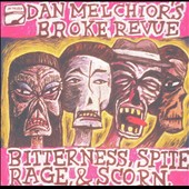 Dan Melchior: Bitterness, Spite, Rage and Scorn
