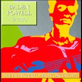 Baden Powell & Trio: The Frankfurt Opera Concert 1975