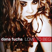 Dana Fuchs: Love to Beg *