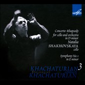 Khachaturian Conducts Khachaturian 3: Concerto-Rhapsody for Cello and Orchestra; Symphony No. 1 / Natalia Shakhovskaya: cello