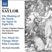 Maurice Saylor: The Hunting Of The Snark - An Agony In Eight Fits; New Music For Vintage Silent Film Comedies
