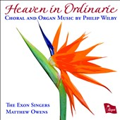 Heaven in Ordinarie: Choral and Organ Music by Philip Wilby / The Exon Singers