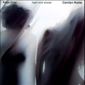 Katja Cruz/Carolyn Hume: Light and Shade *