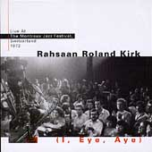 Rahsaan Roland Kirk: I, Eye, Aye:  Live at the Montreux Jazz Festival, 1972