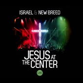 Israel & New Breed: Jesus at the Center: Live [Digipak]