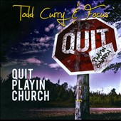 Todd Curry/Focus: Quit Playin' Church