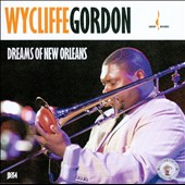 Wycliffe Gordon: Dreams of New Orleans