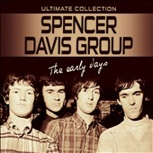 The Spencer Davis Group: The Early Days: Ultimate Collection