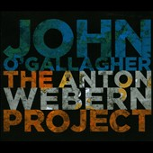 John O'Gallagher: The Anton Webern Project [Digipak]