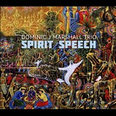 Dominic J. Marshall Trio: Spirit Speech [Digipak] [7/28]