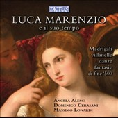 Luca Marenzio (1553-1554) e il Suo Tempo - Madrigals, Villanelle Dances & Fantasies of the 16th century / Angela Alesci, Domenico Cerasani, Massimo Lonardi