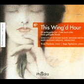 This Wing'd Hour: English Song Cycles - Quilter: To Julia, Op. 8; Vaughan Williams: The House of Life; Finzi: Let us Garlands bring; Britten: On this island / Yves Saelens (tenor), Inge Spinette  (piano)