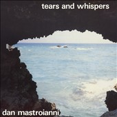 Dan Mastroianni: Tears and Whispers