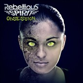 Rebellious Spirit: Obsession [Digipak]