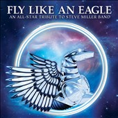 Various Artists: Fly Like an Eagle: An All-Star Tribute to the Steve Miller Band [2/3]