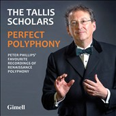 Perfect Polyphony - Peter Phillips' Favourite Recordings of Renaissance Polyphony, including works by Palestrina, Victoria, Gesualdo & Mouton / The Tallis Scholars