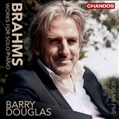 Brahms: Works for Solo Piano, Vol. 5 / Barry Douglas, piano