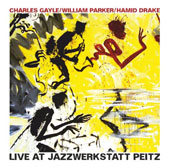 Hamid Drake/William Parker (Bass)/Charles Gayle: Live at Jazzwerkstatt Peitz