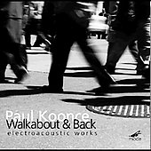 Paul Koonce - Walkabout & Back - electroacoustic works