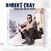 Robert Cray: Shoulda Been Home