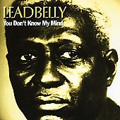 Lead Belly: You Don't Know My Mind