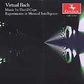David Cope (Composer/Programmer): Virtual Bach: Experiments in Musical Intelligence
