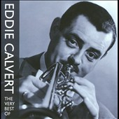 Eddie Calvert: The Very Best of Eddie Calvert