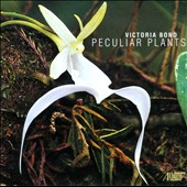 Victoria Bond: Peculiar Plants