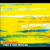 Enoch Kent: Take a Trip With Me [Digipak] *