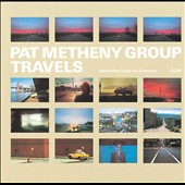 Pat Metheny/Pat Metheny Group: Travels