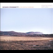 Dennis Crommett: In The Buffalo Surround [Digipak]