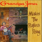 Grandpa Jones: Makes the Rafters Sing/Yodelling Hits