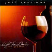 Jack Jezzro: Jazz Tastings: Light Jazz Guitar