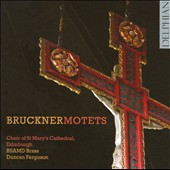 Bruckner: Motets / Choir of St. Mary's Cathedral, Edinburgh; RSAMD Brass