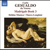 Gesualdo: Madrigals Book 3 / Longhini, Delitiae Musicae