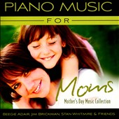 Jim Brickman/Stan Whitmire/Beegie Adair: Piano Music for Moms: Mother's Day Music Collection