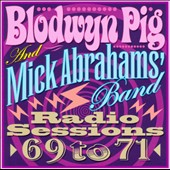 Mick Abrahams Band/Blodwyn Pig: Radio Sessions 1969-1971