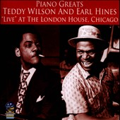 Teddy Wilson/Earl Hines: Piano Greats Live at the London House, Chicago