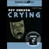 Roy Orbison: Threads and Grooves: Crying [With T-Shirt]